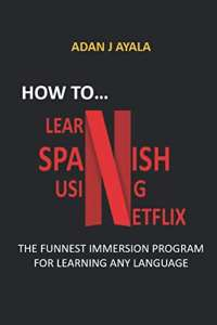 HOW TO LEARN SPANISH USING NETFLIX?: THE FUNNEST IMMERSION PROGRAM FOR LEARNING ANY LANGUAGE