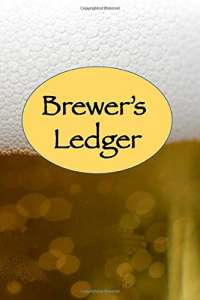 Brewer's Ledger: Home Brew Beer Journal - Perfect addition to the enthusiastic home brewer's kit