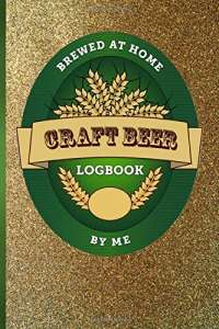 Craft Beer Logbook: Beer Recipes and Notes - Perfect addition to the enthusiastic home brewer's kit