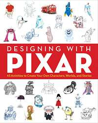Designing with Pixar (Colouring Books): 45 Activities to Create Your Own Characters, Worlds, and Stories