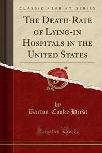 The Death-Rate of Lying-in Hospitals in the United States (Classic Reprint)