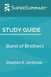 Study Guide: Band of Brothers by Stephen E. Ambrose (SuperSummary)