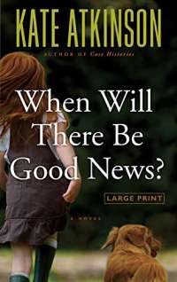 When Will There Be Good News?: A Novel (Jackson Brodie (3))
