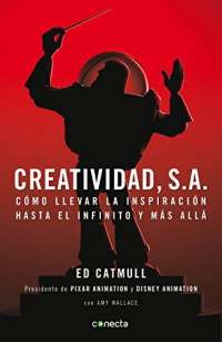 Creatividad, S.A.: Cómo llevar la inspiración hasta el infinito y más allá / Creativity, Inc. (Conecta) (Spanish Edition)