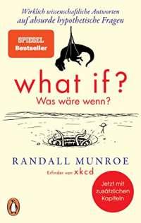 What if? Was wäre wenn?: Wirklich wissenschaftliche Antworten auf absurde hypothetische Fragen - Erweiterte Ausgabe
