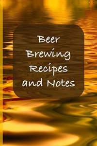 Beer Brewing Recipes and Notes: Brewers Cookbook - Perfect addition to the enthusiastic home brewer's kit