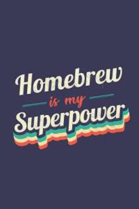 Homebrew Is My Superpower: A 6x9 Inch Softcover Diary Notebook With 110 Blank Lined Pages. Funny Vintage Homebrew Journal to write in. Homebrew Gift and SuperPower Retro Design Slogan