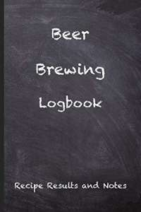 Beer Brewing Logbook: Craft Beer Recipe Results and Notes - Perfect addition to the enthusiastic home brewer's kit