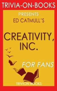 Trivia: Creativity, Inc.: By Ed Catmull (Trivia-On-Books): Overcoming the Unseen Forces That Stand in the Way of True Inspiration