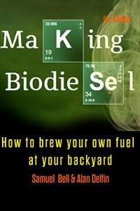 Making Biodiesel: How to brew your own fuel at your backyard 1st edition