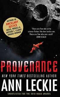 Provenance: A new novel set in the world of the Hugo, Nebula and Arthur C. Clarke Award-Winning ANCILLARY JUSTICE