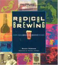 Radical Brewing: Tales and World-Altering Meditations in a Glass: Recipes, Tales and World-Altering Meditations in a Glass