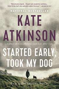 Started Early, Took My Dog: A Novel (Jackson Brodie, 4)