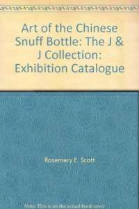Art of the Chinese Snuff Bottle: The J & J Collection: Exhibition Catalogue