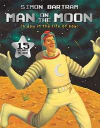Man on the Moon: a day in the life of Bob (Bartram, Simon Series)
