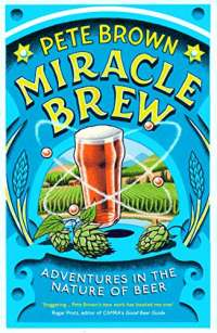Miracle Brew: Adventures in the Nature of Beer