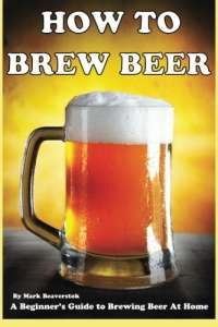 How To Brew Beer: A Beginner's Guide to Brewing Beer At Home