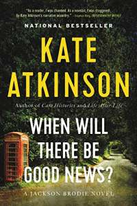 When Will There Be Good News?: A Novel (Jackson Brodie, 3)