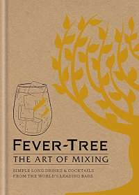 Fever Tree - The Art of Mixing: Simple long drinks & cocktails from the world's leading bars: Recipes from the World's Leading Bars
