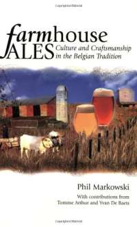 Farmhouse Ales: Culture and Craftsmanship in the Belgian Tradition: Culture & Craftsmanship in the Belgian Tradition