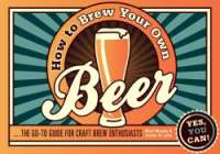 How to Brew Your Own Beer: The Go-to Guide for Craft Brew Enthusiasts