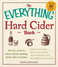 The Everything Hard Cider Book: All you need to know about making hard cider at home