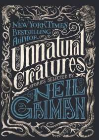 Unnatural Creatures: Short Stories Selected By Neil Gaiman (Turtleback School & Library Binding Edition)