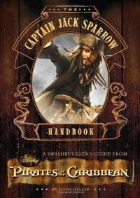 The Captain Jack Sparrow Handbook: A Guide to Swashbuckling with the Pirates of the Caribbean